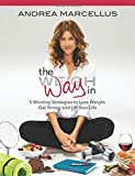 The Way In: 5 Winning Strategies to Lose Weight, Get Strong and Lift Your Life