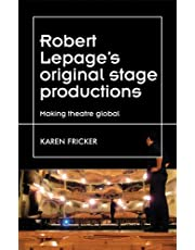 Robert Lepage's original stage productions: Making theatre global (Theatre: Theory – Practice – Performance) (English Edition)