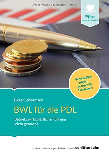 BWL für die PDL: Betriebswirtschaftliche Führung leicht gemacht. Verständlich erklärt - perfekt für Einsteiger! (Pflege Management)