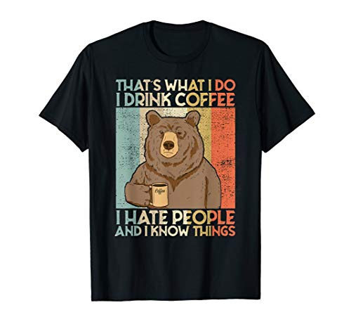 That's What I Do I Drink Coffee I Hate People And I Know T-Shirt