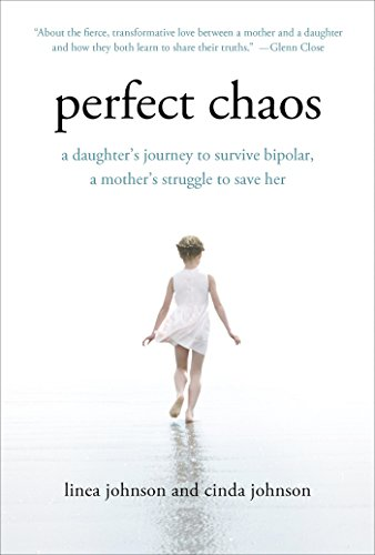 Perfect Chaos: A Daughter's Journey to Survive Bipolar, a Mother's Struggle to Save Her (English Edition)
