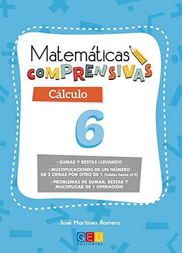 Matemáticas comprensivas. Cálculo 6 / Editorial GEU / 2º Primaria / Aprendizaje del cálculo / Recomendado como apoyo (Niños de 7 a 8 años)