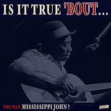 Is it True 'Bout the Man Mississippi John?