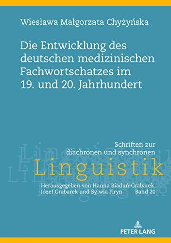 Die Entwicklung des deutschen medizinischen Fachwortschatzes im 19. und 20. Jahrhundert (Schriften zur diachronen und synchronen Linguistik)