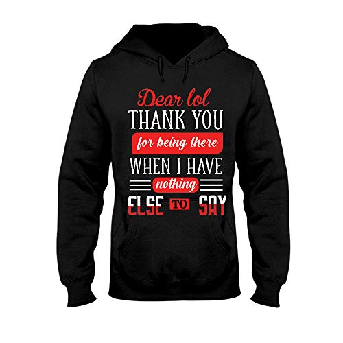 Dear LOL Thank You for Being There When I Have Nothing Hoodie