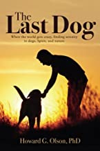 The Last Dog: When the world gets crazy, finding serenity in dogs, Spirit, and nature