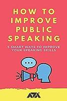 How To Improve Public Speaking: 5 Smart Ways to Improve your Speaking Skills
