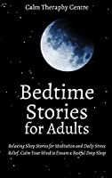 Bedtime Stories for Adults: Relaxing Sleep Stories for Meditation and Daily Stress Relief. Calm Your Mind to Ensure a Restful Deep Sleep