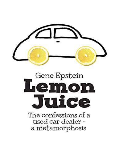 Lemon Juice: The Confessions of a Used Car Dealer - a Metamorphosis (English Edition)