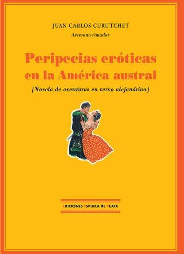 Peripecias eróticas en la America Austral: Novela de aventuras en versos alejandrinos (Spanish Edition)