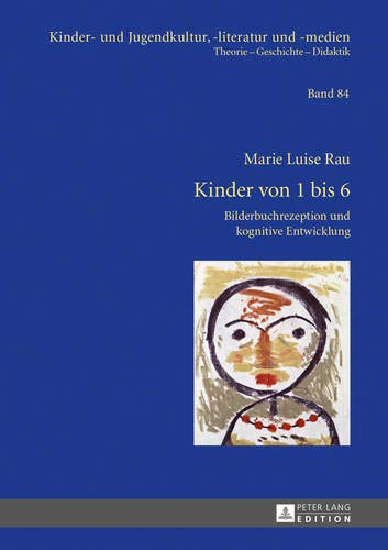 Kinder von 1 bis 6: Bilderbuchrezeption und kognitive Entwicklung (Kinder- und Jugendkultur, -literatur und -medien, Band 84)