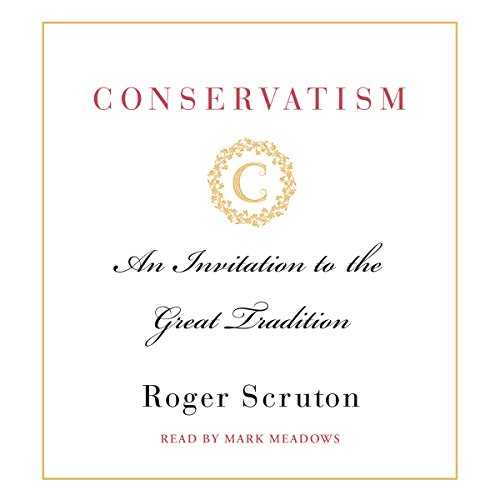 Conservatism     An Invitation to the Great Tradition              Written by:                                                                                                                                 Roger Scruton                               Narrated by:                                                                                                                                 Mark Meadows                      Length: 4 hrs and 38 mins     Not rated yet     Overall 0.0