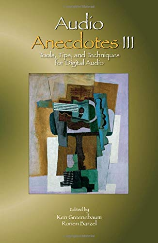 Greenebaum, K: Audio Anecdotes III: Tools, Tips, and Techniques for Digital Audio
