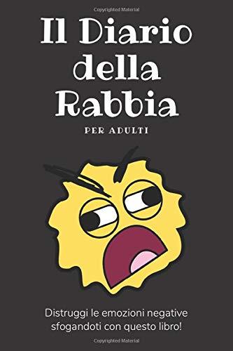 Il Diario della Rabbia per Adulti: Distruggi le emozioni negative sfogandoti con questo libro!