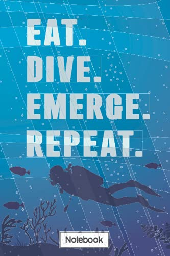 Eat Sleep Dive Repeat Notebook: Lined notebook featuring a diver under the sea with a mini scuba tank, mask and diving fins (6 x 9 in notebook journal ... divers or part of scuba accessories present