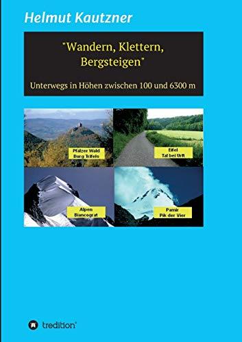 Wandern, Klettern, Bergsteigen: Unterwegs in Höhen zwischen 100 und 6300 m