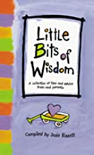 Little Bits of Wisdom : A Collection of Tips and Advice from Real Parents