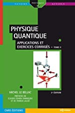 Physique quantique - Tome 2, Applications et exercices corrigés de Michel Le Bellac