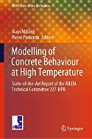 Modelling of Concrete Behaviour at High Temperature: State-of-the-Art Report of the RILEM Technical Committee 227-HPB (RILEM State-of-the-Art Reports (30))