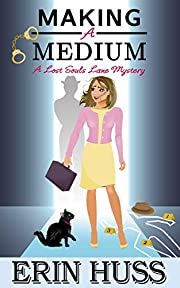 Making a Medium: a humorous, paranormal cozy mystery! (A Lost Souls Lane Mystery Book 1)