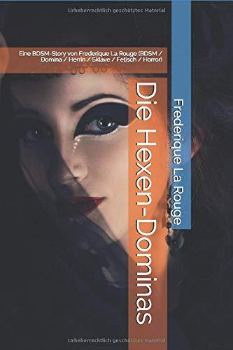 Die Hexen-Dominas: Eine BDSM-Story von Frederique La Rouge  (BDSM / Domina / Herrin / Sklave / Fetisch / Horror)