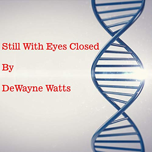 Still with Eyes Closed Audiobook By DeWayne Watts cover art