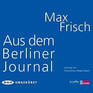 Aus dem Berliner Journal                   Autor:                                                                                                                                 Max Frisch                               Sprecher:                                                                                                                                 Franziskus Abgottspon                      Spieldauer: 3 Std. und 59 Min.     5 Bewertungen     Gesamt 3,8