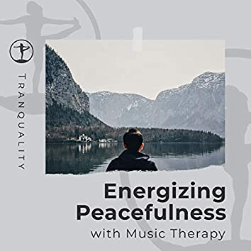 Energizing Peacefulness with Music Therapy
