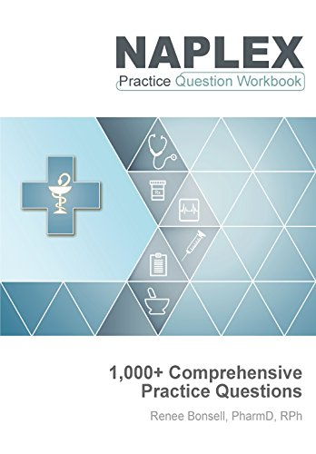 NAPLEX Practice Question Workbook: 1,000+ Comprehensive Practice Questions (2020 Edition)
