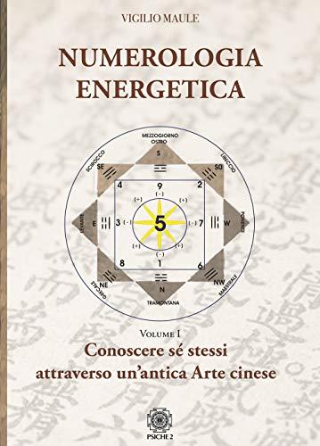 Numerologia energetica. Conoscere se stessi attraverso un'antica arte cinese (Vol. 1)