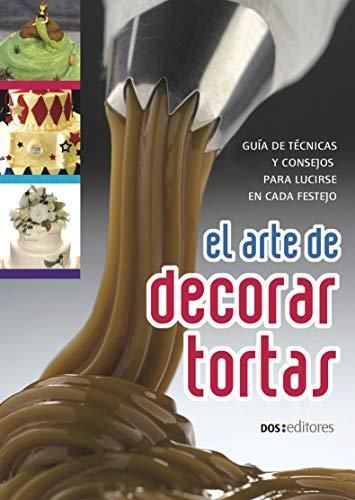 EL ARTE DE DECORAR TORTAS: guía de técnicas y consejos para lucirse en cada festejo