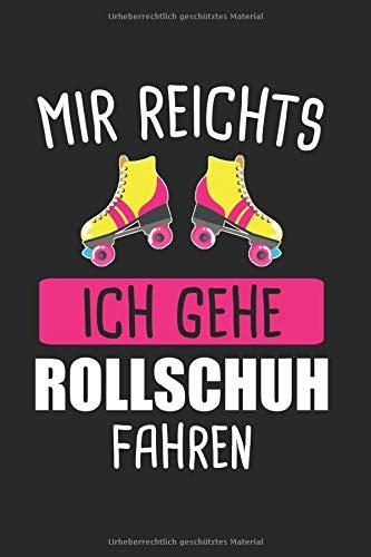 Mir Reichts Ich Gehe Rollschuh Fahren: Rollschuh & Rollschuhe Notizbuch 6'x9' Rollkunstlauf Geschenk für 80er & Roller Skating