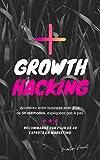 Growth Hacking: Accélérez votre business avec plus de 50 méthodes, expliquées pas à pas.