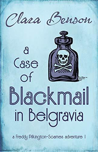 A Case of Blackmail in Belgravia (A Freddy Pilkington-Soames Adventure)