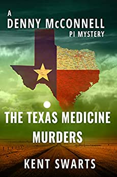 The Texas Medicine Murders: A Private Detective Murder Mystery (Denny McConnell PI Book 3) by [Kent Swarts, Katherine McIntyre]