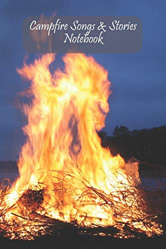 Campfire Songs & Stories Notebook: Fire/ Lake Night Time Design Composition journal - Ideal gift for Scout/ Guide/ Cub/ Explorer/ Leader/ Camping ... songs - 6 x 9 inch Lined Journal