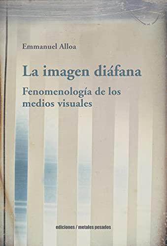 La imagen diáfana: Fenomenología de los medios visuales (Spanish Edition)