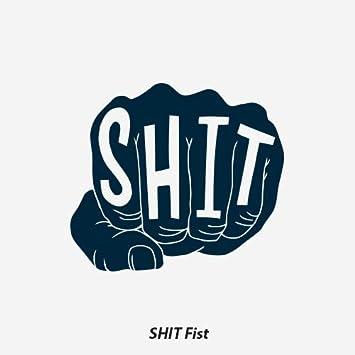 Shit Fist