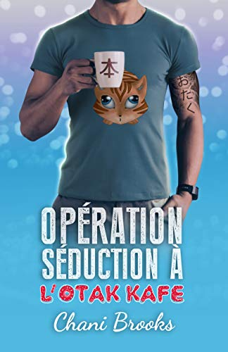 Opération Séduction à l'Otak'Kafé: une comédie romantique déjantée dans un café-lecture, une new romance feel-good et sexy