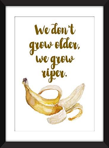 We Don't Grow Older, We Grow Riper - Unframed Print/Ungerahmter Druck