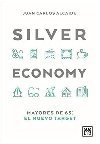 Silver economy: Mayores de 65: El nuevo target (Colección Acción Empresarial)