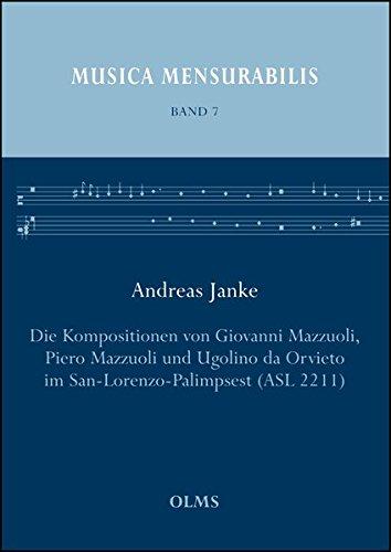 Die Kompositionen von Giovanni Mazzuoli, Piero Mazzuoli und Ugolino da Orvieto im San-Lorenzo-Palimpsest (ASL 2211) (Musica Mensurabilis)
