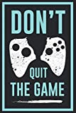 Don't Quit The Game: Video Game Collector Gift College Ruled Blank Lined Notebook or Journal