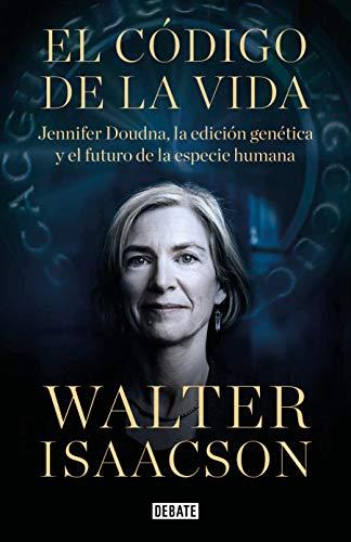 El código de la vida: Jennifer Doudna, la edición genética y el futuro de la especie humana (Span