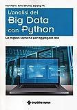 L'analisi dei big data con Python. Le migliori tecniche per aggregare i dati...