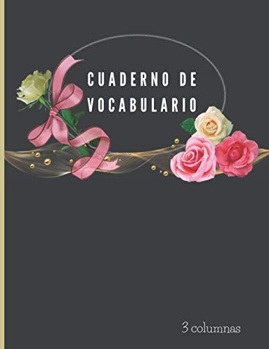 Cuaderno de vocabulario 3 columnas: Regalo perfecto para anotar palabras y la definición de su idioma extranjero. Aprenda un idioma extranjero rápidamente. Página A4