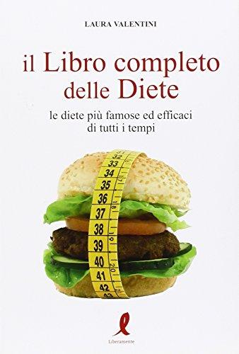 Il libro completo delle diete. Le diete più famose ed efficaci di tutti i...
