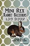 Mini Rex Rabbit Breeders Log Book: A Record Book for Raising Mini Rex Rabbits