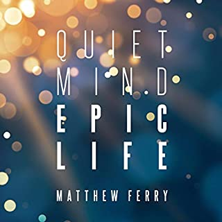 Quiet Mind Epic Life: Escape the Status Quo & Experience Enlightened Prosperity Now                   By:                                                                                                                                 Matthew Ferry                               Narrated by:                                                                                                                                 Matthew Ferry                      Length: 8 hrs and 32 mins     Not rated yet     Overall 0.0