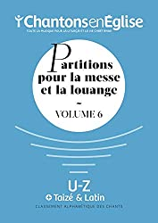Chantons en Église : Partitions pour la messe et la louange Vol. 6 : U - Z, Taizé et Latin